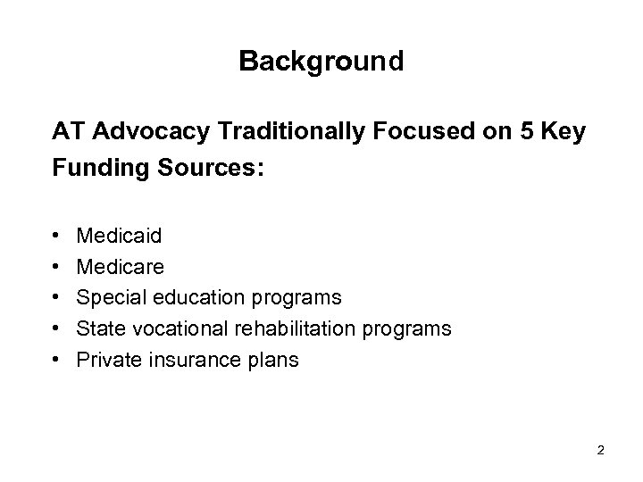 Background AT Advocacy Traditionally Focused on 5 Key Funding Sources: • • • Medicaid