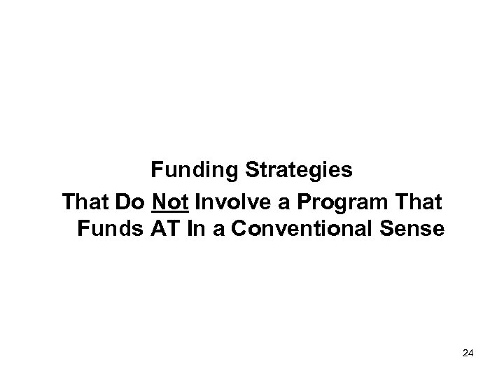 Funding Strategies That Do Not Involve a Program That Funds AT In a Conventional
