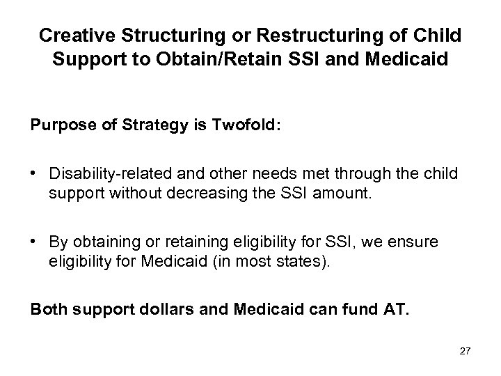 Creative Structuring or Restructuring of Child Support to Obtain/Retain SSI and Medicaid Purpose of