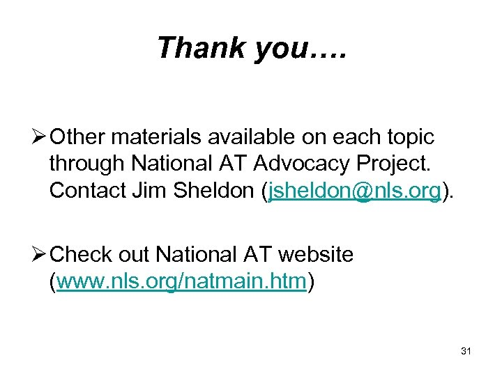 Thank you…. Ø Other materials available on each topic through National AT Advocacy Project.