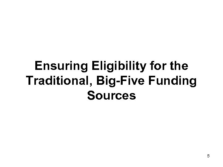 Ensuring Eligibility for the Traditional, Big-Five Funding Sources 5