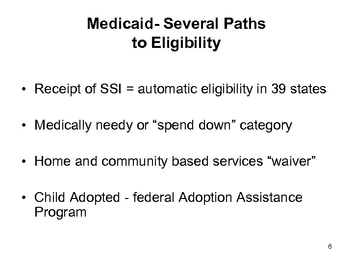 Medicaid- Several Paths to Eligibility • Receipt of SSI = automatic eligibility in 39