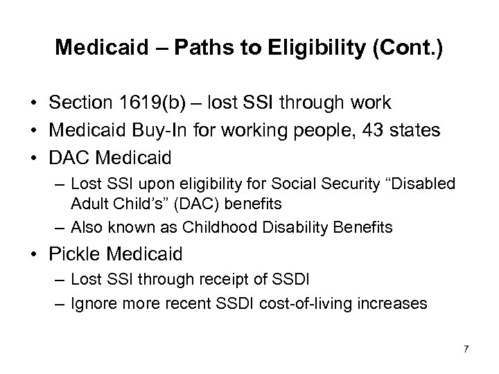 Medicaid – Paths to Eligibility (Cont. ) • Section 1619(b) – lost SSI through