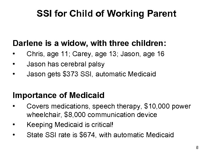 SSI for Child of Working Parent Darlene is a widow, with three children: •