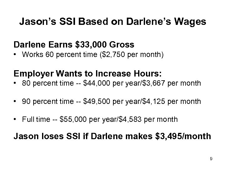 Jason's SSI Based on Darlene's Wages Darlene Earns $33, 000 Gross • Works 60
