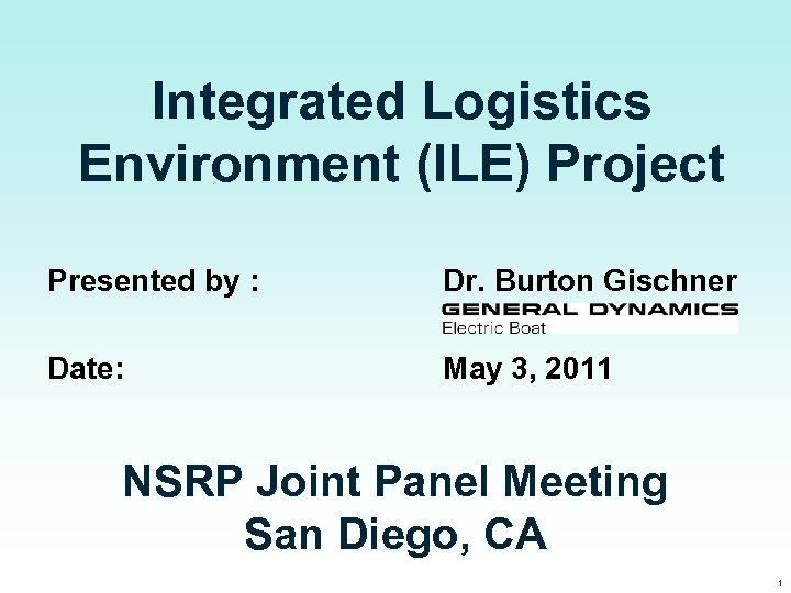 Integrated Logistics Environment (ILE) Project Presented by : Dr. Burton Gischner Date: May 3,