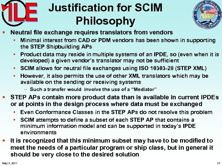 Justification for SCIM Philosophy § Neutral file exchange requires translators from vendors • Minimal