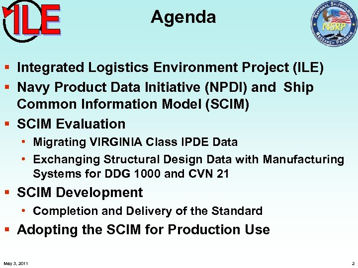 Agenda § Integrated Logistics Environment Project (ILE) § Navy Product Data Initiative (NPDI) and