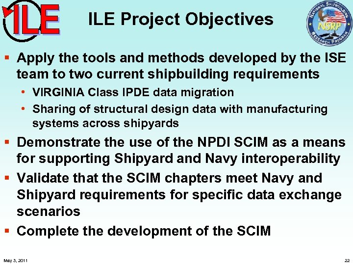 ILE Project Objectives § Apply the tools and methods developed by the ISE team