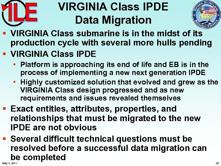 VIRGINIA Class IPDE Data Migration § VIRGINIA Class submarine is in the midst of