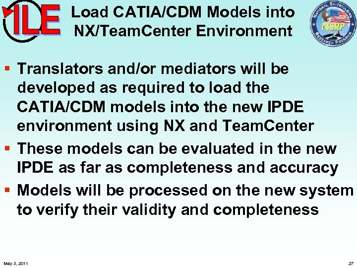 Load CATIA/CDM Models into NX/Team. Center Environment § Translators and/or mediators will be developed