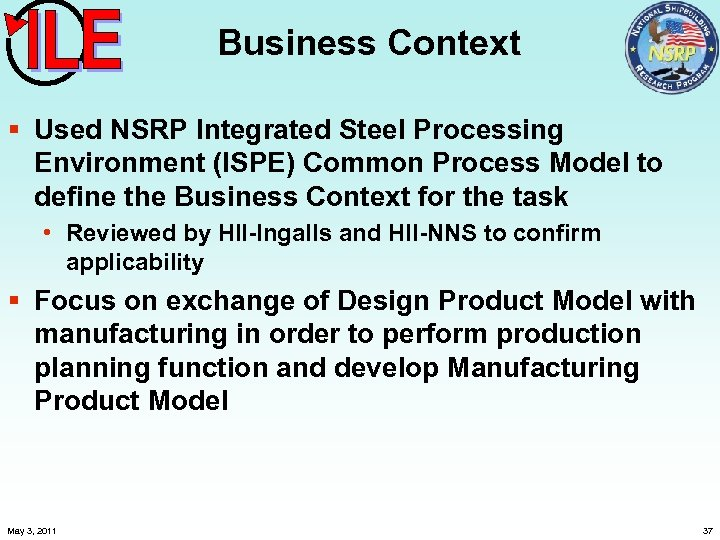 Business Context § Used NSRP Integrated Steel Processing Environment (ISPE) Common Process Model to