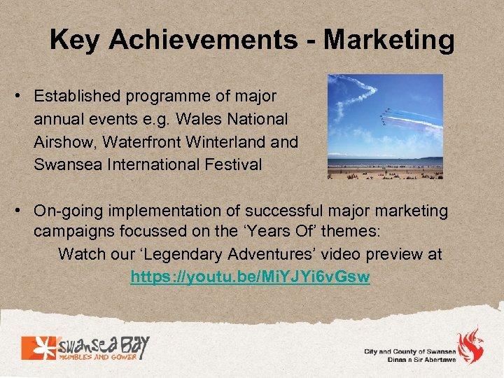 Key Achievements - Marketing • Established programme of major annual events e. g. Wales