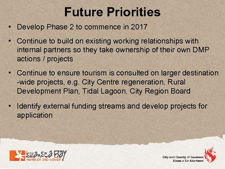 Future Priorities • Develop Phase 2 to commence in 2017 • Continue to build