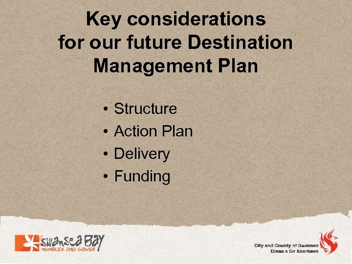 Key considerations for our future Destination Management Plan • • Structure Action Plan Delivery