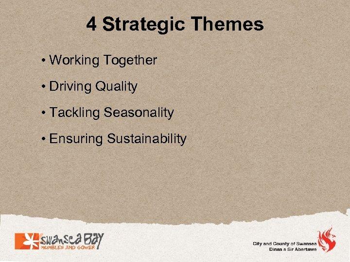 4 Strategic Themes • Working Together • Driving Quality • Tackling Seasonality • Ensuring