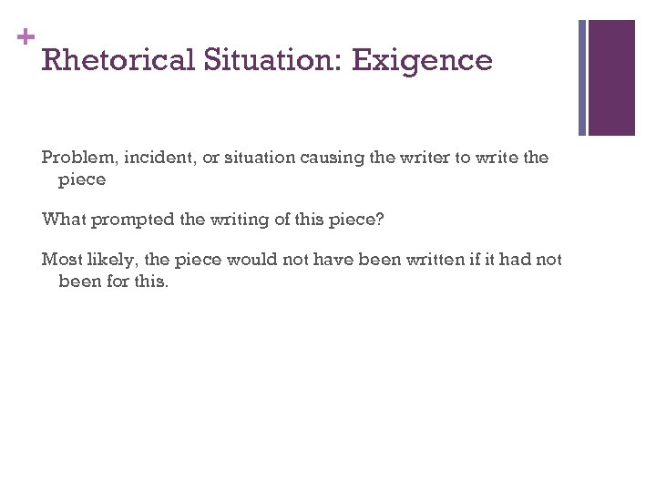 + Rhetorical Situation: Exigence Problem, incident, or situation causing the writer to write the
