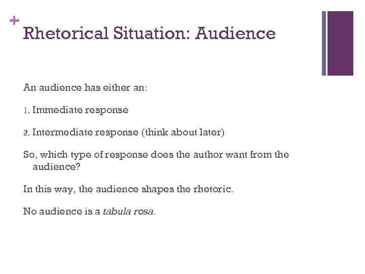 + Rhetorical Situation: Audience An audience has either an: 1. Immediate response 2. Intermediate