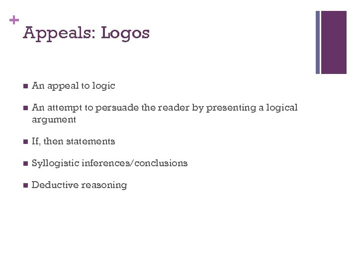 + Appeals: Logos n An appeal to logic n An attempt to persuade the