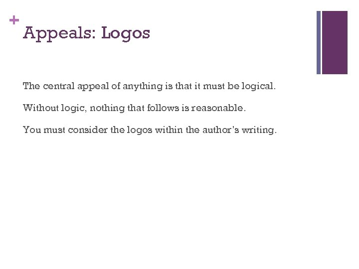 + Appeals: Logos The central appeal of anything is that it must be logical.