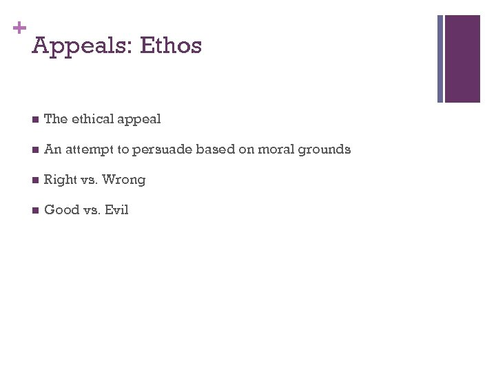 + Appeals: Ethos n The ethical appeal n An attempt to persuade based on
