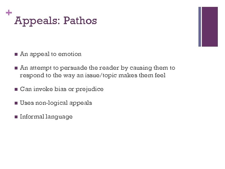 + Appeals: Pathos n An appeal to emotion n An attempt to persuade the