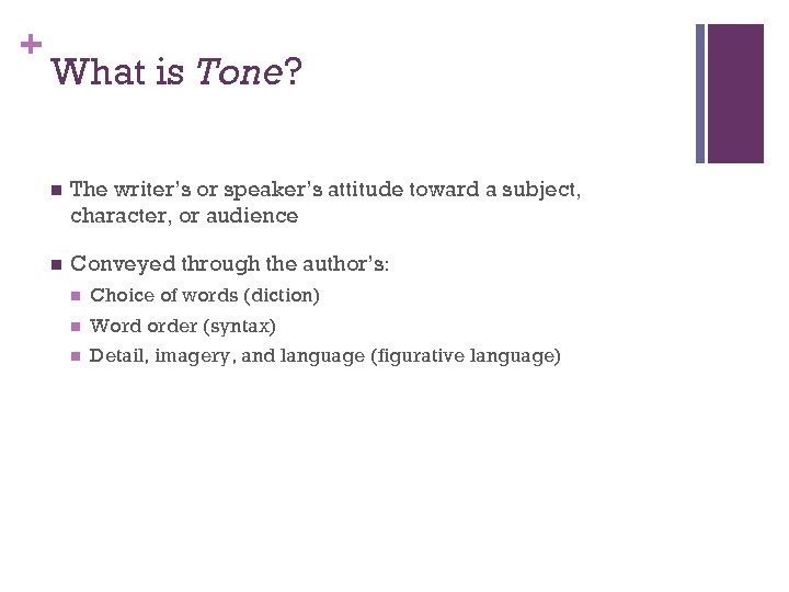 + What is Tone? n The writer's or speaker's attitude toward a subject, character,