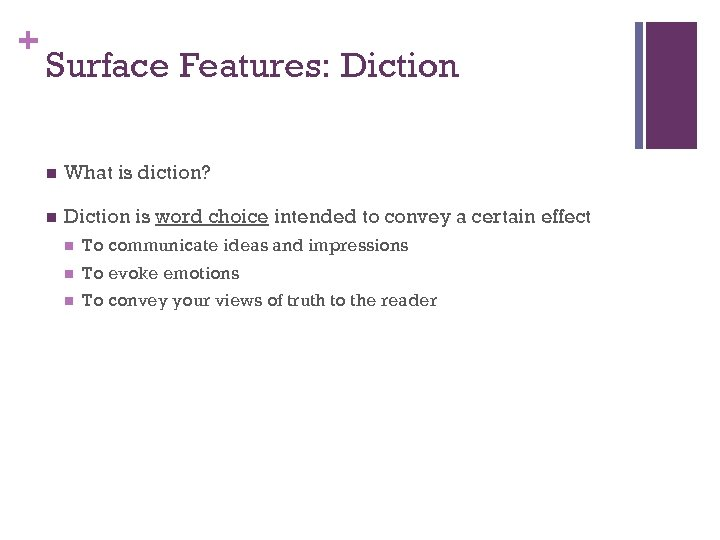 + Surface Features: Diction n What is diction? n Diction is word choice intended