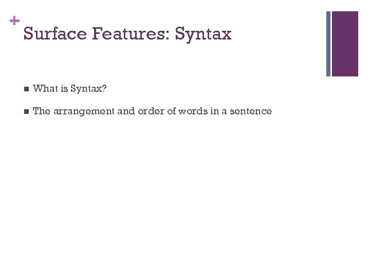 + Surface Features: Syntax n What is Syntax? n The arrangement and order of
