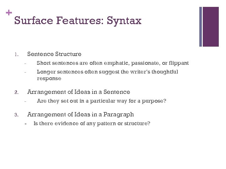 + Surface Features: Syntax Sentence Structure 1. - Short sentences are often emphatic, passionate,