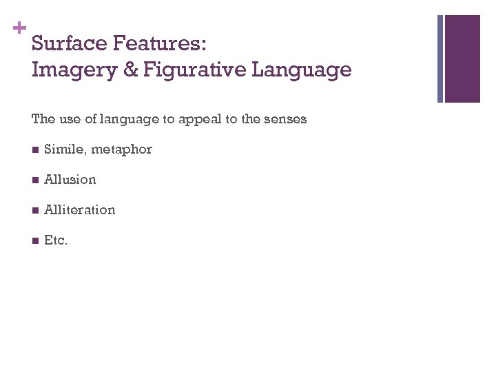+ Surface Features: Imagery & Figurative Language The use of language to appeal to