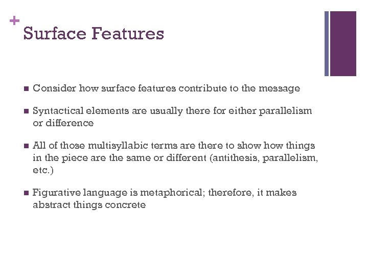 + Surface Features n Consider how surface features contribute to the message n Syntactical