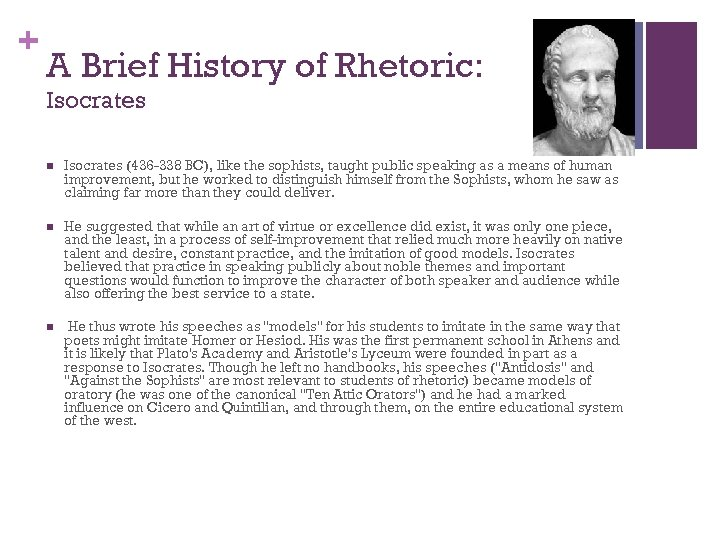 + A Brief History of Rhetoric: Isocrates n Isocrates (436 -338 BC), like the