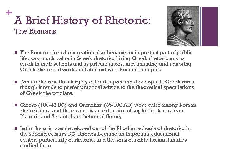 + A Brief History of Rhetoric: The Romans n The Romans, for whom oration