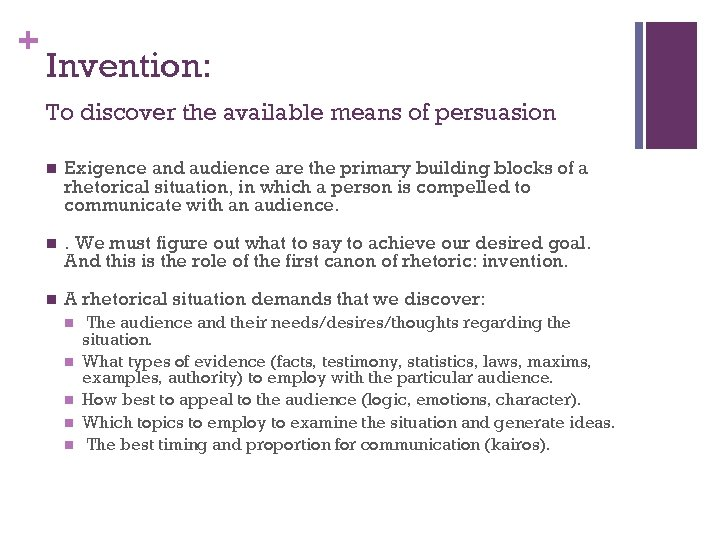 + Invention: To discover the available means of persuasion n Exigence and audience are