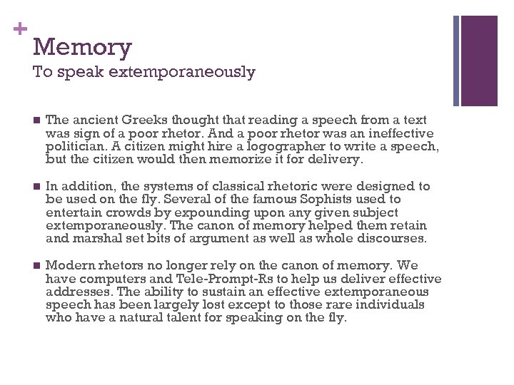 + Memory To speak extemporaneously n The ancient Greeks thought that reading a speech