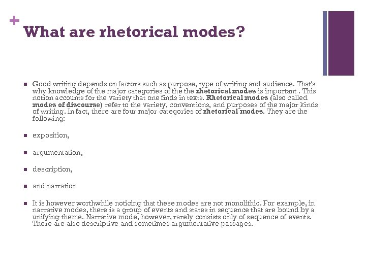 + What are rhetorical modes? n Good writing depends on factors such as purpose,