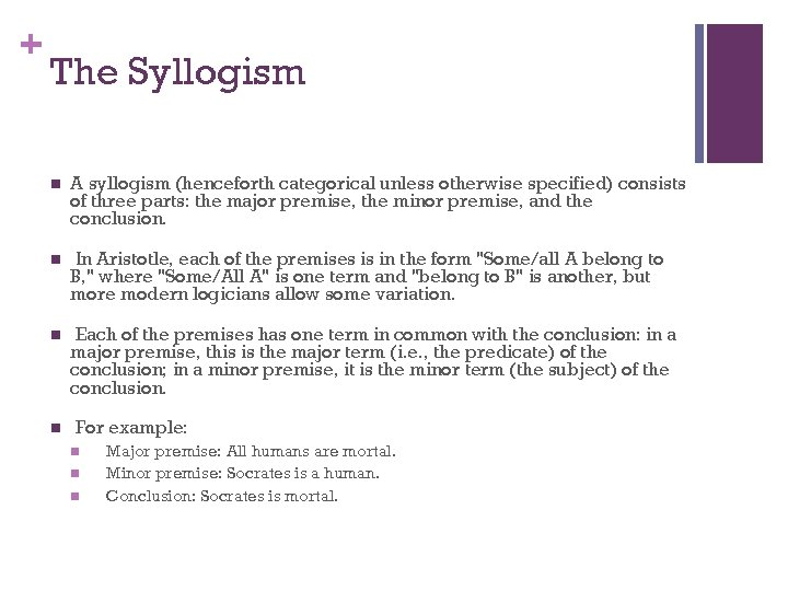 + The Syllogism n A syllogism (henceforth categorical unless otherwise specified) consists of three