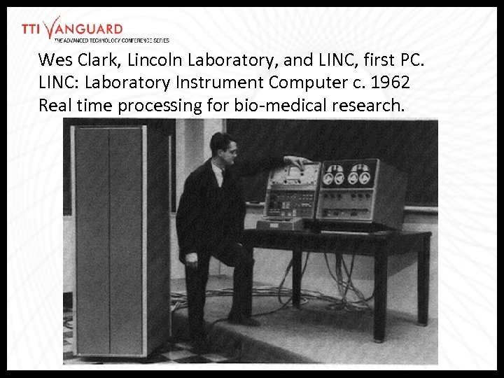 Wes Clark, Lincoln Laboratory, and LINC, first PC. LINC: Laboratory Instrument Computer c. 1962