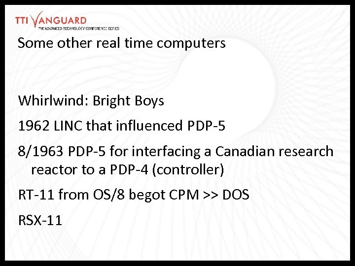 Some other real time computers Whirlwind: Bright Boys 1962 LINC that influenced PDP-5 8/1963