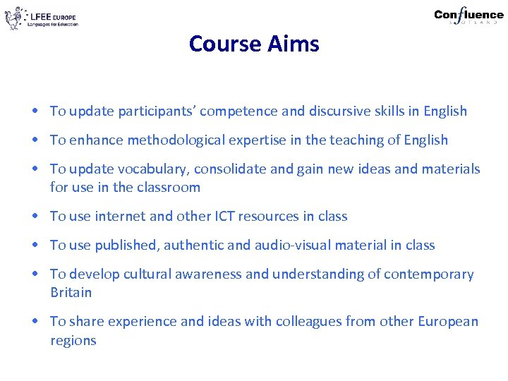 Course Aims • To update participants' competence and discursive skills in English • To
