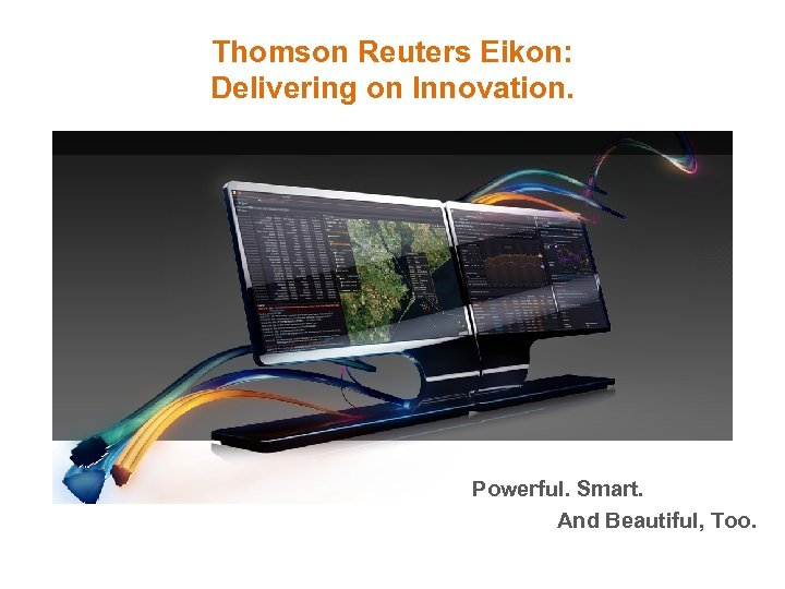 Thomson Reuters Eikon: Delivering on Innovation. Powerful. Smart. And Beautiful, Too.