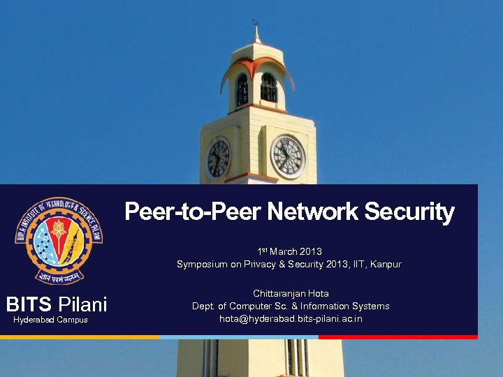 Peer-to-Peer Network Security 1 st March 2013 Symposium on Privacy & Security 2013, IIT,