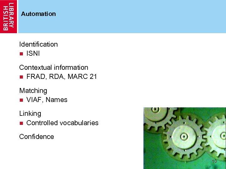 Automation Identification n ISNI Contextual information n FRAD, RDA, MARC 21 Matching n VIAF,