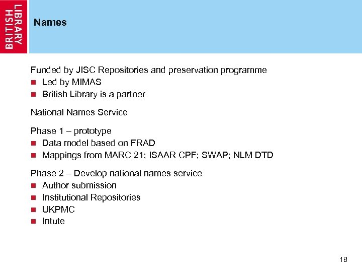 Names Funded by JISC Repositories and preservation programme n Led by MIMAS n British