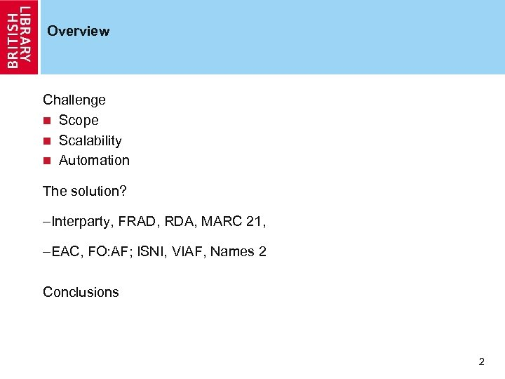 Overview Challenge n Scope n Scalability n Automation The solution? –Interparty, FRAD, RDA, MARC