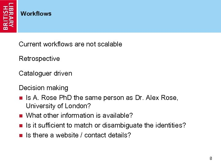 Workflows Current workflows are not scalable Retrospective Cataloguer driven Decision making n Is A.