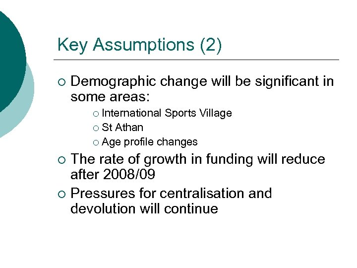 Key Assumptions (2) ¡ Demographic change will be significant in some areas: International Sports