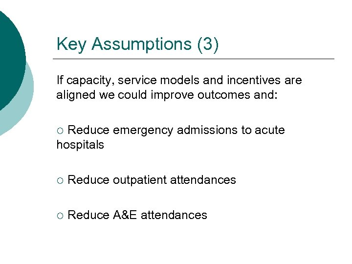 Key Assumptions (3) If capacity, service models and incentives are aligned we could improve