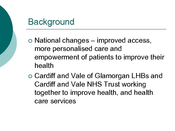 Background National changes – improved access, more personalised care and empowerment of patients to